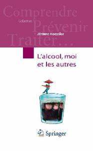 L'alcool, moi et les autres (Comprendre, prevenir, traiter) (French Edition)