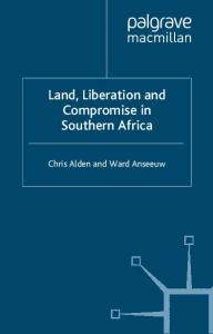Land, Liberation and Compromise in Southern Africa