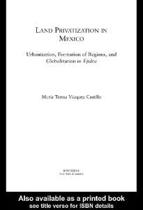 Land Privatization in Mexico: Urbanization, Formation of Regions and Globalization in Ejidos (Latin American Studies-Social Sciences & Law)