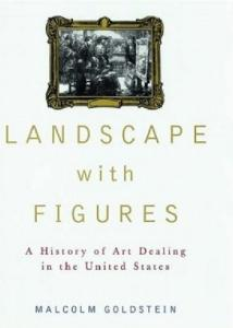 Landscape with Figures: A History of Art Dealing in the United States
