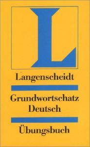Langenscheidts Grundwortschatz Deutsch: Ubungsbuch
