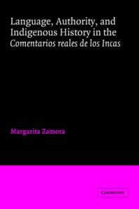 Language, Authority, and Indigenous History in the 'Comentarios reales de los Incas' (Cambridge Iberian and Latin American Studies)