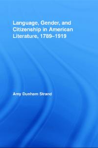 Language, Gender, and Citizenship in American Literature, 1789-1919 (Studies in American Popular History and Culture)