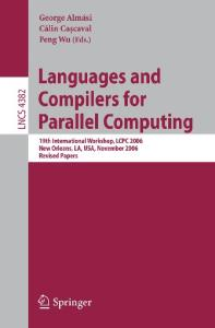 Languages and Compilers for Parallel Computing: 19th International Workshop, LCPC 2006, New Orleans, LA, USA, November 2-4, 2006, Revised Papers (Lecture ... Computer Science and General Issues)