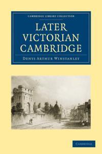 Later Victorian Cambridge (Cambridge Library Collection - Cambridge)