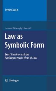Law as Symbolic Form: Ernst Cassirer and the anthropocentric view of law (Law and Philosophy Library)