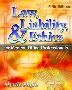 Law, Liability, and Ethics for Medical Office Professionals, 5th Edition