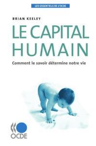 Le capital humain : Comment le savoir détermine notre vie (Les essentiels de l'OCDE )