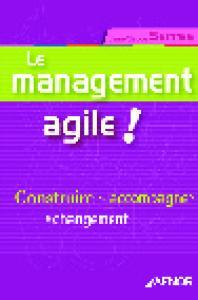 Le management agile ! : Construire et accompagner le changement