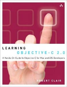 Learning Objective-C 2.0. A Hands-On Guide to Objective-C for Mac and iOS Developers