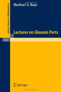 Lectures on Gleason Parts (Lecture Notes in Mathematics)