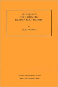 Lectures on the Arithmetic Riemann-Roch Theorem. (AM-127)
