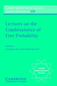 Lectures on the Combinatorics of Free Probability (London Mathematical Society Lecture Note Series 335)
