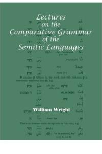 Lectures on the Comparative Grammar of the Semitic Languages