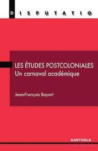 Les etudes postcoloniales. Un carnaval academique