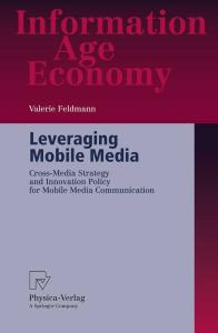 Leveraging Mobile Media: Cross-Media Strategy and Innovation Policy for Mobile Media Communication (Information Age Economy)
