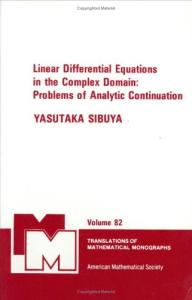 Linear Differential Equations in the Complex Domain: Problems of Analytic Continuation (Translations of Mathematical Monographs)