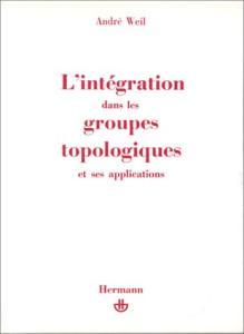 L'intégration dans les groupes topologiques et ses applications. Deuxième édition