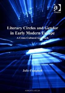 Literary Circles And Gender in Early Modern Europe: A Cross-cultural Approach (Women and Gender in the Early Modern World) (Women and Gender in the Early Modern World)