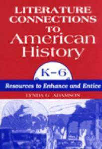 Literature connections to American history, K-6: resources to enhance and entice