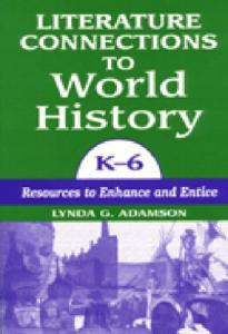 Literature connections to world history, K-6: resources to enhance and entice
