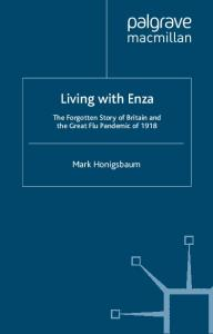 Living with Enza: The Forgotten Story of Britain and the Great Flu Pandemic of 1918