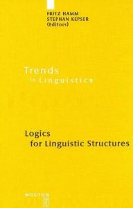 Logics for Linguistic Structures (Trends in Linguistics. Studies and Monographs)