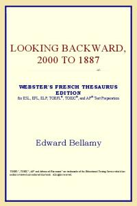 Looking Backward, 2000 to 1887 (Webster's French Thesaurus Edition)
