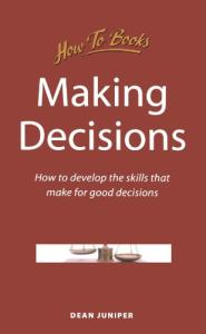 Making Decisions: How to Develop Effective Skills for Making Good Decisions (How to Books, Business & Management)