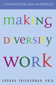 Making Diversity Work   : Seven Steps for Defeating Bias in the Workplace