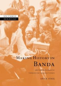 Making History in Banda: Anthropological Visions of Africa's Past (New Studies in Archaeology)