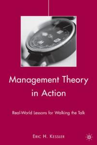 Management Theory in Action: Real-World Lessons for Walking the Talk