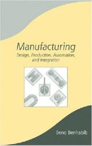 Manufacturing: Design, Production, Automation, and Integration (Manufacturing Engineering and Materials Processing)