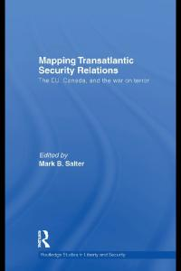 Mapping Transatlantic Security Relations: The EU, Canada and the War on Terror (Routledge Studies in Liberty and Security)