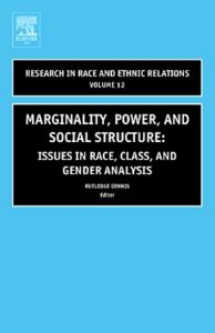 Marginality, Power and Social Structure, Volume 12: Issues in Race, Class, and Gender Analysis (Research in Race and Ethnic Relations)