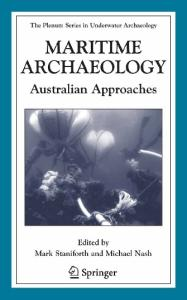 Maritime Archaeology: Australian Approaches (The Springer Series in Underwater Archaeology)