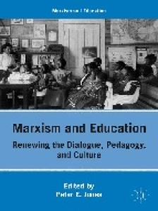 Marxism and Education: Renewing the Dialogue, Pedagogy, and Culture