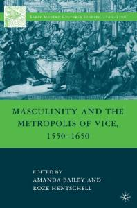 Masculinity and the Metropolis of Vice, 1550-1650 (Early Modern Cultural Studies)