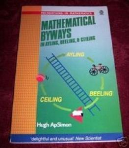 Mathematical Byways in Ayling, Beeling, and Ceiling (Recreations in Mathematics)