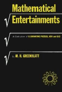 Mathematical Entertainments: A Collection of Illuminating Puzzles, New and Old