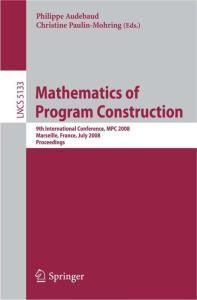 Mathematics of Program Construction: 9th International Conference, MPC 2008 Marseille, France, July 15-18, 2008 Proceedings