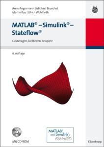 MATLAB - Simulink - Stateflow. Grundlagen, Toolboxen, Beispiele, 6. Auflage