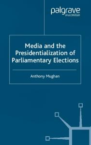 Media and the Presidentialization of Parliamentary Elections