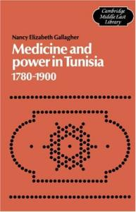 Medicine and Power in Tunisia, 1780-1900 (Cambridge Middle East Library)