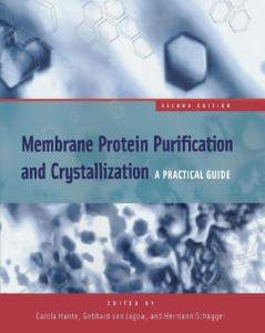 Membrane Protein Purification and Crystallization: A Practical Guide, Second Edition