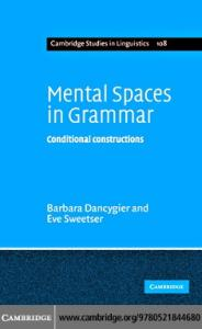 Mental Spaces in Grammar: Conditional Constructions (Cambridge Studies in Linguistics)