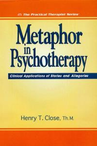 Metaphor in Psychotherapy: Clinical Applications of Stories and Allegories