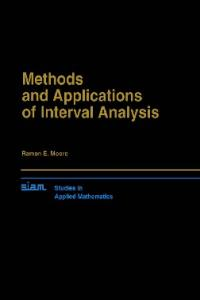 Methods and Applications of Interval Analysis (SIAM Studies in Applied and Numerical Mathematics)