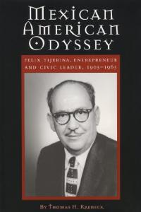 Mexican American Odyssey: Felix Tijerina, Entrepreneur & Civic Leader, 1905-1965 (University of Houston Series in Mexican American Studies, 2)