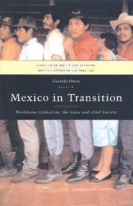 Mexico in Transition: Neoliberal Globalism, the State and Civil Society (Globalization and the Semi-Periphery:  Impacts, Opposition, Alternatives)